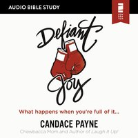 Defiant Joy: Audio Bible Studies – What Happens When You're Full of It - Candace Payne