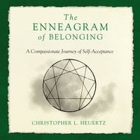 The Enneagram of Belonging: A Compassionate Journey of Self-Acceptance - Christopher L. Heuertz