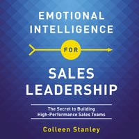 Emotional Intelligence for Sales Leadership: The Secret to Building High-Performance Sales Teams - Colleen Stanley