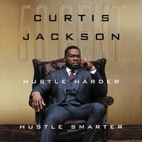 "Hustle Harder, Hustle Smarter - Curtis ""50 Cent"" Jackson"