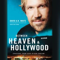 Between Heaven and Hollywood: Chasing Your God-Given Dream - David A.R. White