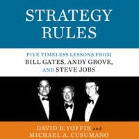 Strategy Rules: Five Timeless Lessons from Bill Gates, Andy Grove, and Steve Jobs - Michael A. Cusumano, David B. Yoffie