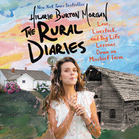 The Rural Diaries: Love, Livestock, and Big Life Lessons Down on Mischief Farm - Hilarie Burton