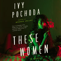 These Women: A Novel - Ivy Pochoda