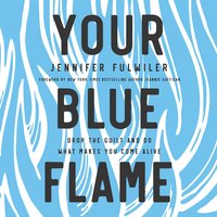 Your Blue Flame: Drop the Guilt and Do What Makes You Come Alive - Jennifer Fulwiler