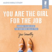 You Are the Girl for the Job: Audio Bible Studies – Daring to Believe the God Who Calls You - Jess Connolly