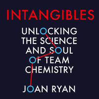 Intangibles: Unlocking the Science and Soul of Team Chemistry - Joan Ryan