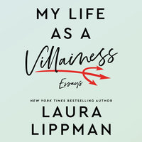 My Life as a Villainess: Essays - Laura Lippman