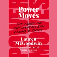 Power Moves: How Women Can Pivot, Reboot, and Build a Career of Purpose - Lauren McGoodwin