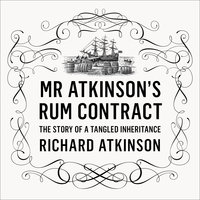 Mr Atkinson's Rum Contract: The Story of a Tangled Inheritance - Richard Atkinson