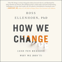 How We Change (And Ten Reasons Why We Don't) - Ross Ellenhorn