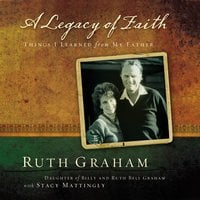 A Legacy of Faith: Things I Learned from My Father - Ruth Graham