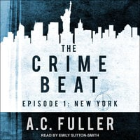 The Crime Beat – Episode 1: New York - A.C. Fuller