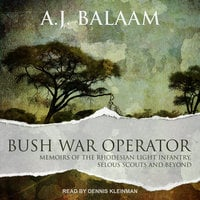 Bush War Operator: Memoirs of the Rhodesian Light Infantry, Selous Scouts and beyond - A.J. Balaam