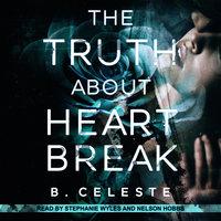 The Truth About Heartbreak - B. Celeste
