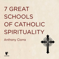 7 Great Schools of Catholic Spirituality - Anthony J. Ciorra