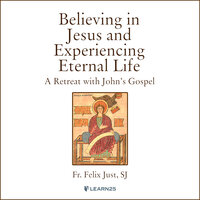 A Catholic Retreat With John's Word: Rediscover the Gospel of John in Your Own Life - Felix Just
