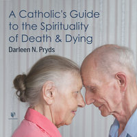 A Catholic's Guide to the Spirituality of Death and Dying - Darleen Pryds