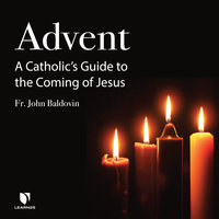 Advent: A Catholic's Guide to the Coming of Jesus - John F. Baldovin