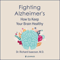 Alzheimer's: Understanding the Science and Keeping Your Brain Healthy - Richard Isaacson