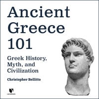 Ancient Greece 101: Greek History, Myth, and Civilization - Christopher M. Bellitto