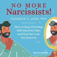 No More Narcissists! – How to Stop Choosing Self-Absorbed Men and Find the Love You Deserve - Candace V. Love