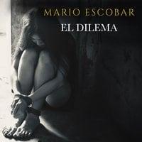 El dilema - Mario Escobar