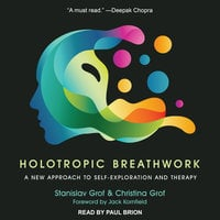 Holotropic Breathwork: A New Approach to Self-Exploration and Therapy - Stanislav Grof, Christina Grof
