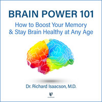 Brain Power 101: How to Boost Your Memory and Stay Brain Healthy at Any Age - Richard Isaacson