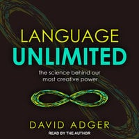 Language Unlimited: The Science Behind Our Most Creative Power - David Adger