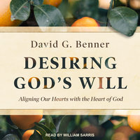 Desiring God's Will: Aligning Our Hearts With the Heart of God - David G. Benner