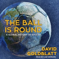 The Ball is Round: A Global History of Soccer - David Goldblatt
