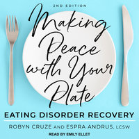 Making Peace with Your Plate: Eating Disorder Recovery 2nd Edition - Espra Andrus, Robyn Cruze
