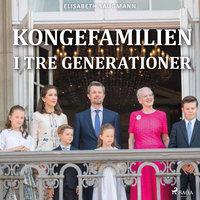 Kongefamilien i tre generationer - Elisabeth Saugmann