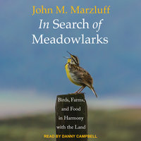 In Search of Meadowlarks: Birds, Farms, and Food in Harmony with the Land - John M. Marzluff