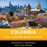 Colombia: What Everyone Needs to Know - Richard D. Mahoney