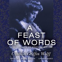 A Feast of Words: The Triumph of Edith Wharton - Cynthia Griffin Wolff