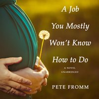 A Job You Mostly Won't Know How to Do - Pete Fromm