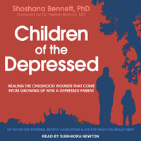 Children of the Depressed: Healing the Childhood Wounds That Come from Growing Up with a Depressed Parent - Shoshana Bennett