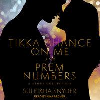 Prem Numbers & Tikka Chance on Me - Suleikha Snyder