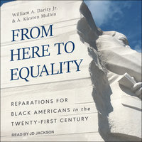 From Here to Equality: Reparations for Black Americans in the Twenty-First Century - William A. Darity, A. Kirsten Mullen