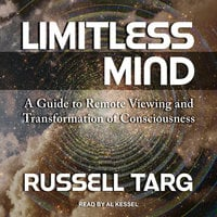 Limitless Mind: A Guide to Remote Viewing and Transformation of Consciousness - Russell Targ