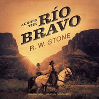 Across the Río Bravo - R.W. Stone