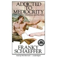 Addicted to Mediocrity - Francis A. Schaeffer