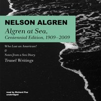 Algren at Sea: Centennial Edition, 1909–2009 - Nelson Algren