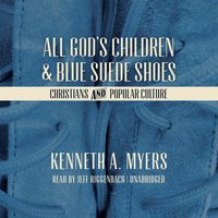 All God's Children and Blue Suede Shoes - Kenneth A. Myers