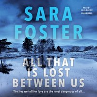 All That Is Lost Between Us - Sara Foster