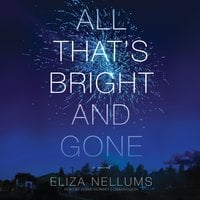 All That's Bright and Gone - Eliza Nellums