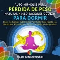 Auto-Hipnosis Para Pérdida de Peso Natural + Meditaciones Guiadas Para Dormir - Chakra Guided Meditation
