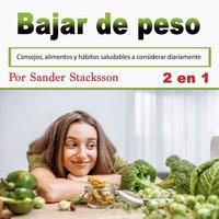 Bajar de peso: Consejos, alimentos y hábitos saludables a considerar diariamente (Spanish Edition) - Sander Stacksson